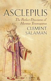 Asclepius: The Perfect Discourse of Hermes Trismegistus