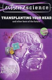 Extreme Science: Transplanting Your Head: And Other Feats of the Future