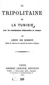 La Tripolitaine et la Tunisie: avec les renseignements indispensables au voyageur