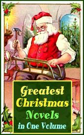 Greatest Christmas Novels in One Volume: Life and Adventures of Santa Claus, Heidi, The Romance of a Christmas Card, The Little City of Hope, The Wonderful Life, Little Women, Anne of Green Gables, Little Lord Fauntleroy, Peter Pan…