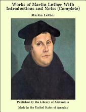 Works of Martin Luther: With Introductions and Notes