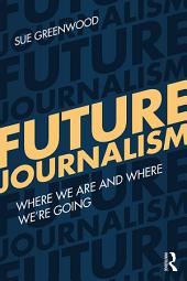 Future Journalism: Where We Are and Where We're Going