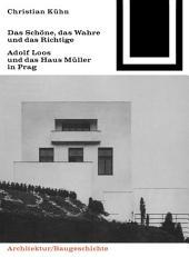Das Schöne, das Wahre und das Richtige: Adolf Loos und das Haus Müller in Prag