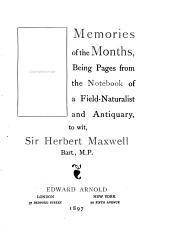Memories of the Months: Being Pages from the Notebook of a Field-naturalist and Antiquary, Volume 1