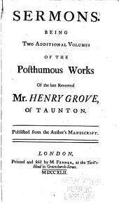 Sermons: Being Two Additional Volumes of the Posthumous Works of the Late Reverend Mr. Henry Grove, of Taunton, Volume 1