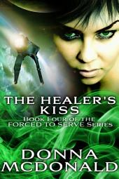 The Healer's Kiss (Science Fiction Romance, Space Opera, Military): Book Four of the Forced to Serve Series