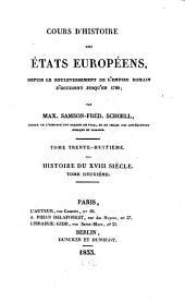 Cours d'histoire des états Européens: depuis le bouleversement de l'Empire romain d'occident jusqu'en 1789. Histoire du XVIII siècle, 2, Volume38