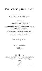 Two Years and a Half in the American Navy: Comprising a Journal of a Cruise to England, in the Mediterranean, and in the Levant, on Board of the U.S. Frigate Constellation, in the Years 1829, 1830, and 1831, Volume 1