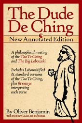 The Dude De Ching: Annotated Edition