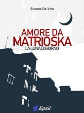 Amore da Matrioska: La luna di giorno