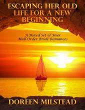 Escaping Her Old Life for a New Beginning: A Boxed Set of Four Mail Order Bride Romances