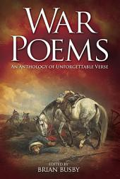 War Poems: An Anthology of Unforgettable Verse: An Anthology of Unforgettable Verse