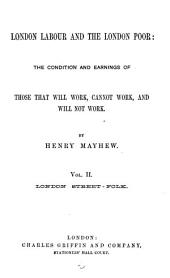 London Labour and the London Poor: The Condition and Earnings of Those that Will Work, Cannot Work, and Will Not Work, Volume 2
