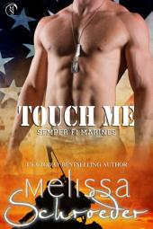 Touch Me: Semper Fi Marines, Book 3