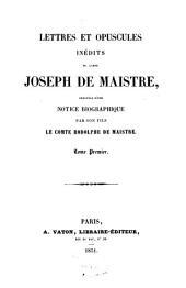 Lettres et opuscules inédits: précédés d'une notice biographique, par son fils, Rodolphe de Maistre, Volume1
