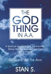 "The ""God Thing"" In A.A.: Sobriety Is Just the Ante"