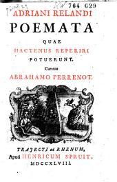 Adriani Relandi Poemata: quae hactenus reperiri potuerunt