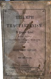 The Triumph of Tractarianism. A Pamphlet Lecture, Etc