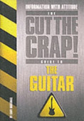 The Cut The Crap Guide To The Guitar