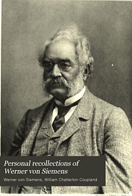 Personal Recollections of Werner Von Siemens