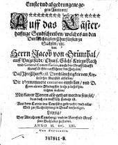 Ernste und abgedrungene gegen Antwort auff das Lästerhafftige Sendschreiben ... von Herrn Jacob von Brünthal ... des Inhalts, Daß ..Keyserlicher Majestät abfallen, Die vbernommene execution einstellen, vnd D. Hoen als ein Sündopffer je eje je besser hinrichten wolten ... Aus dem Latein ins Teutsche gebracht