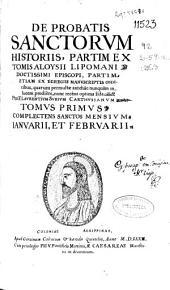 De probatis Sanctorum historiis: partim ex tomis Aloysii Lipomani ... partim etiam ex egregiis manuscriptis codicibus ... : nunc recens optima fide callectis