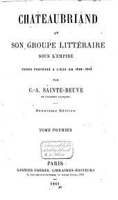 Chateaubriand et son groupe littéraire sous l'Empire: cours professé à Liège en 1848-1849, Volume1