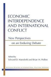 Economic Interdependence and International Conflict: New Perspectives on an Enduring Debate