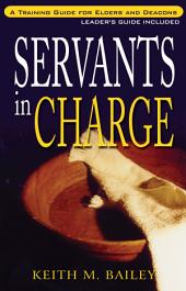 Servants in Charge: A Training Guide for Elders and Deacons