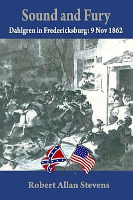 Sound and Fury  Dahlgren at Fredericksburg