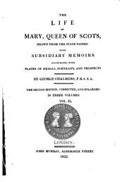 The Life of Mary, Queen of Scots: Drawn from the State Papers with Subsidiary Memoirs : Illustrated with Plates of Medals, Portraits and Prospects ; in Three Volumes, Volume 2