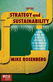Strategy and Sustainability: A Hardnosed and Clear-Eyed Approach to Environmental Sustainability For Business