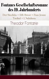 Fontanes Gesellschaftsromane des 19. Jahrhunderts: Der Stechlin + Effi Briest + Frau Jenny Treibel + L'Adultera (Vollständige Ausgabe): Nostalgische Meisterwerke des Bürgerlichen Realismus