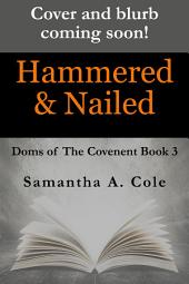 Hammered & Nailed: Doms of The Covenant Book 3