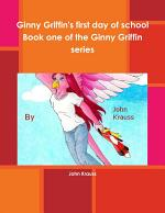 Ginny Griffin's first day of school Book one of the Ginny Griffin series