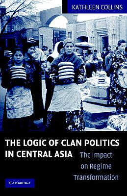 Clan Politics and Regime Transition in Central Asia PDF