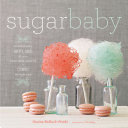Sugar Baby: Confections, Candies, Cakes & Other Delicious Recipes for Cooking with Sugar by Gesine Bullock-Prado