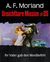 Unsichtbare Mission #25: Ihr Vater gab den Mordbefehl