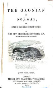 The Oxonian in Norway; Or, Notes of Excursions in that Country in 1854-1855