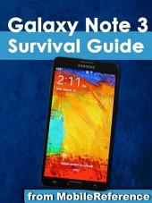Samsung Galaxy Note 3 Survival Guide: Step-by-Step User Guide for the Galaxy Note 3: Getting Started, Managing eMail, Managing Photos and Videos, Hidden Tips and Tricks