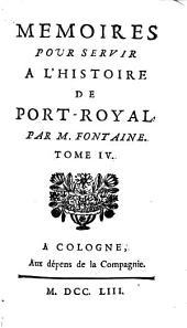 Mémoires Pour Servir A L'Histoire De Port-Royal: Volume4