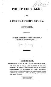Philip Colville: Or, A Covenanter's Story. Unfinished