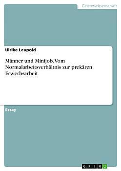 M  nner und Minijob  Vom Normalarbeitsverh  ltnis zur prek  ren Erwerbsarbeit PDF
