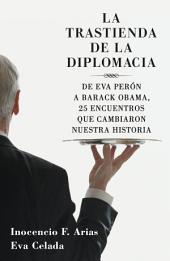 La trastienda de la diplomacia: De Eva Perón a Barack Obama, 25 encuentros que cambiaron nuestra historia