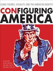 ConFiguring America: Iconic Figures, Visuality, and the American Identity