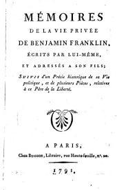 Mémoires de la vie privée de Benjamin Franklin écrits par lui-même, et adressés à son fils: suivis d'un Précis historique de sa vie politique et de plusieurs pièces, relatives à ce père de la liberté
