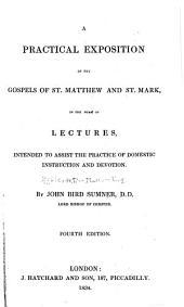 A Practical Exposition of the Gospels of St. Matthew and St. Mark, in the Form of Lectures Intended to Assist the Practice of Domestic Instruction and Devotion