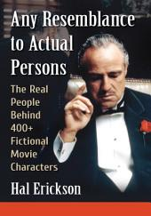 Any Resemblance to Actual Persons: The Real People Behind 400+ Fictional Movie Characters