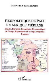 Géopolitique de paix en Afrique médiane: Angola, Burundi, République Démocratique du Congo, République du Congo, Ouganda, Rwanda
