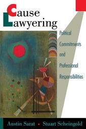 Cause Lawyering: Political Commitments and Professional Responsibilities